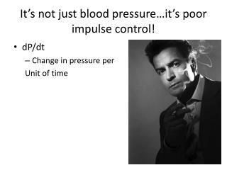 It s not just blood pressure it s poor impulse control