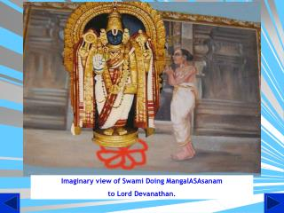 Imaginary view of Swami Doing MangalASAsanam  to Lord Devanathan.