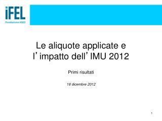 Le aliquote applicate e  l impatto dell IMU 2012
