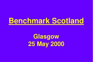 Benchmark Scotland  Glasgow 25 May 2000