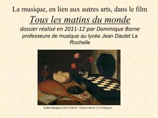 La musique, en lien aux autres arts, dans le film  Tous les matins du monde dossier r alis  en 2011-12 par Dominique Bor
