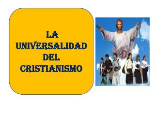LA UNIVERSALIDAD DEL CRISTIANISMO