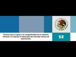 Decreto para el apoyo a la competitividad de la industria terminal y el impulso al desarrollo del mercado interno de aut