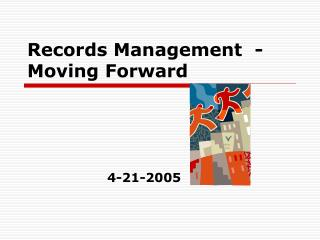Records Management  - Moving Forward