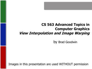 CS 563 Advanced Topics in  Computer Graphics View Interpolation and Image Warping