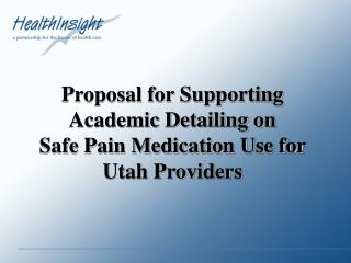 Proposal for Supporting Academic Detailing on Safe Pain Medication Use for Utah Providers