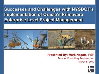 Successes and Challenges with NYSDOT s Implementation of Oracle s Primavera Enterprise Level Project Management