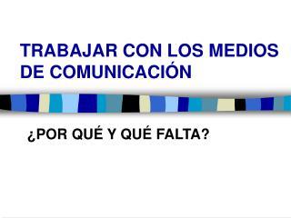 TRABAJAR CON LOS MEDIOS DE COMUNICACI N