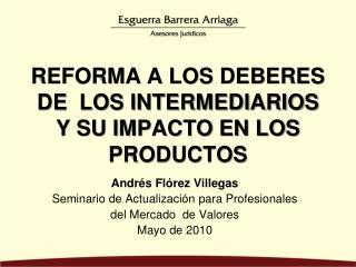 REFORMA A LOS DEBERES DE  LOS INTERMEDIARIOS Y SU IMPACTO EN LOS PRODUCTOS