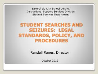 STUDENT SEARCHES AND SEIZURES:  LEGAL STANDARDS, POLICY, AND PROCEDURES