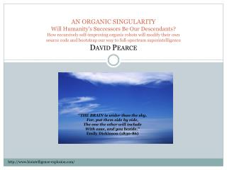 AN ORGANIC SINGULARITY Will Humanitys Successors Be Our Descendants How recursively self-improving organic robots will m