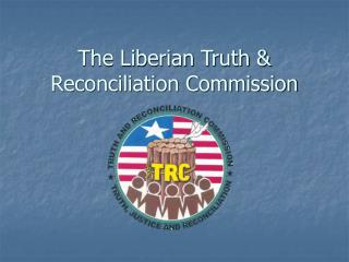 The Liberian Truth  Reconciliation Commission