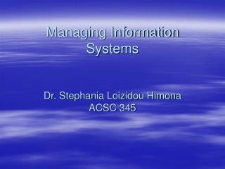 managing information systems   dr. stephania loizidou himona acsc 345