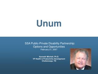 SSA Public-Private Disability Partnership:  Options and Opportunities February 21, 2007   Kenneth Mitchell, Ph.D. VP Hea