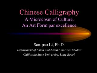 Chinese Calligraphy A Microcosm of Culture,  An Art Form par excellence