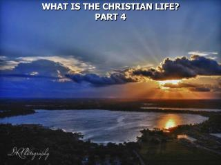 WHAT IS THE CHRISTIAN LIFE  PART 4