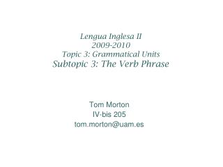 Lengua Inglesa II 2009-2010 Topic 3: Grammatical Units Subtopic 3: The Verb Phrase