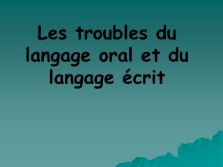 Les troubles du langage oral et du langage  crit