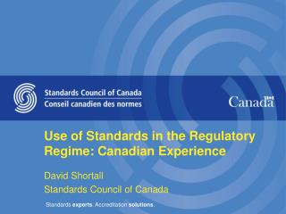 Use of Standards in the Regulatory Regime: Canadian Experience