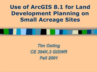 use of arcgis 8.1 for land development planning on small acreage sites