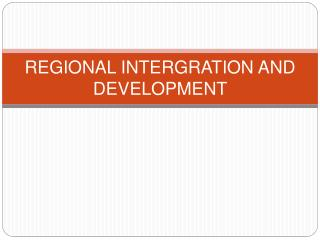 REGIONAL INTERGRATION AND DEVELOPMENT
