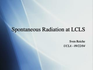 Spontaneous Radiation at LCLS