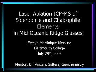Laser Ablation ICP-MS of Siderophile and Chalcophile Elements  in Mid-Oceanic Ridge Glasses