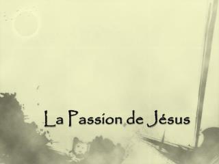 La Passion de J sus