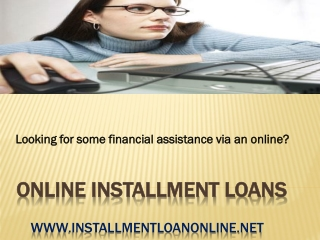 Online Installment Loans-Get Unloaded From Financial Require