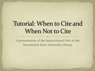 Tutorial: When to Cite and  When Not to Cite