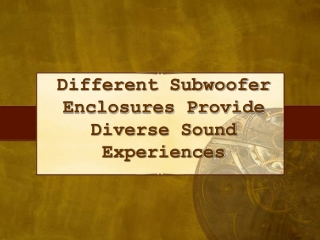 Diff Subwoofer Enclosures Provide Diverse Sound Experiences