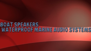 Boat Speakers- Waterproof Marine Audio Systems
