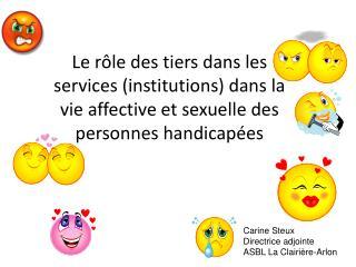 Le r le des tiers dans les services institutions dans la vie affective et sexuelle des personnes handicap es