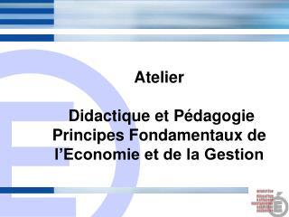 Atelier   Didactique et P dagogie Principes Fondamentaux de l Economie et de la Gestion
