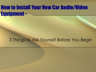 How to Install Your New Car Audio or Video Equipment