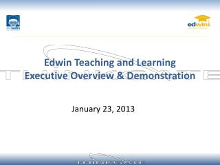 Edwin Teaching and Learning  Executive Overview  Demonstration