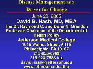 June 23, 2005  David B. Nash, MD, MBA The Dr. Raymond C. and Doris N. Grandon Professor Chairman of the Department of He