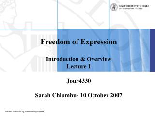 Freedom of Expression  Introduction  Overview Lecture 1  Jour4330  Sarah Chiumbu- 10 October 2007