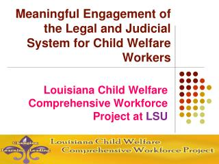 Meaningful Engagement of the Legal and Judicial System for Child Welfare Workers