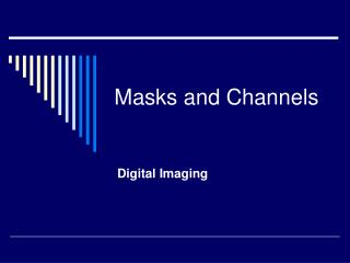 Masks and Channels