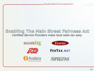 Enabling The Main Street Fairness Act Certified Service Providers make local sales tax easy.