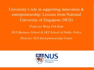 University s role in supporting innovation  entrepreneurship: Lessons from National University of Singapore NUS  Profess