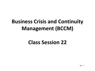 Business Crisis and Continuity Management BCCM  Class Session 22