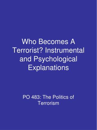Who Becomes A Terrorist Instrumental and Psychological Explanations