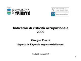 Indicatori di criticit  occupazionale  2009   Giorgio Plazzi  Esperto dell Agenzia regionale del lavoro   Trieste 25 mar