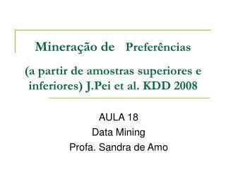 Minera  o de Prefer ncias  a partir de amostras superiores e inferiores J.Pei et al. KDD 2008