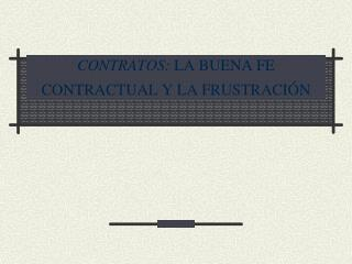 CONTRATOS: LA BUENA FE CONTRACTUAL Y LA FRUSTRACI N