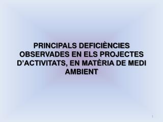 PRINCIPALS DEFICI NCIES OBSERVADES EN ELS PROJECTES D ACTIVITATS, EN MAT RIA DE MEDI AMBIENT