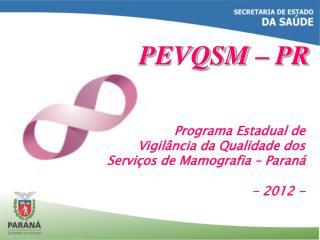 Programa Estadual de  Vigil ncia da Qualidade dos  Servi os de Mamografia   Paran   - 2012 -