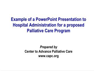 Example of a PowerPoint Presentation to Hospital Administration for a proposed Palliative Care Program   Prepared by Cen
